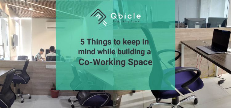 5 Things to Keep in Mind while Building a Coworking Space
